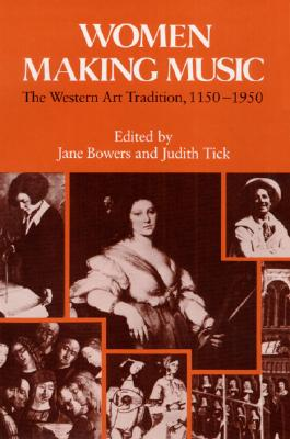 Women Making Music By Bowers, Jane/ Tick, Judith (EDT)